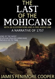 The Last of the Mohicans – A Narrative of 1757: With 26 Illustrations and a Free Audio Link
