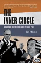 The Inner Circle - Reflections On The Last Days Of White Rule ebook by Feb Heunis