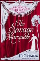 The Savage Marquess - Regency Royal 5 ebook by