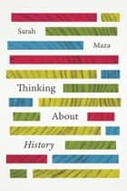 Thinking About History ebook by Sarah Maza