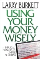Using Your Money Wisely ebook by Larry Burkett