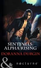 Sentinels: Alpha Rising (Mills & Boon Nocturne) (Sentinels, Book 7) ebook by Doranna Durgin