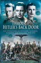 Through Hitler's Back Door ebook by Ogden, Alan