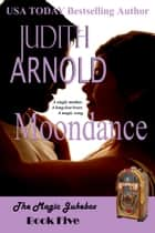 Moondance - A single mother. A long-lost lover. A magic song. ebook by Judith Arnold