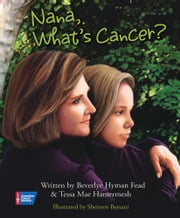 Nana, What's Cancer? ebook by Beverlye Hyman Fead,Tessa Mae Hamermesh,Shennen Bersani