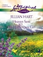 Heaven Sent and His Hometown Girl - An Anthology eBook by Jillian Hart