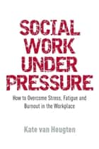 Social Work Under Pressure ebook by Kate van Heugten