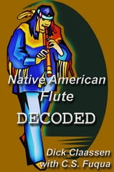 Native American Flute DECODED ebook by Dick Claassen