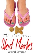 This Christmas Skid Marks - A Very Skid Marks Christmas, #2 ebook by April Ryder