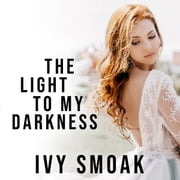 The Light to My Darkness audiobook by Ivy Smoak