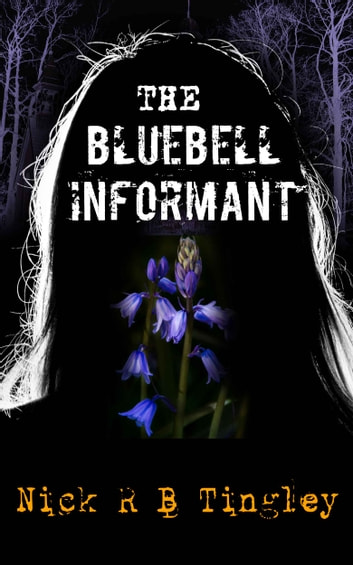 The Bluebell Informant e-kirjat by Nick R B Tingley
