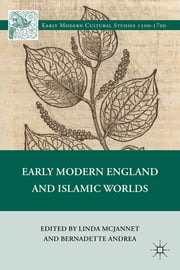 Early Modern England and Islamic Worlds ebook by Linda McJannet,Bernadette Andrea