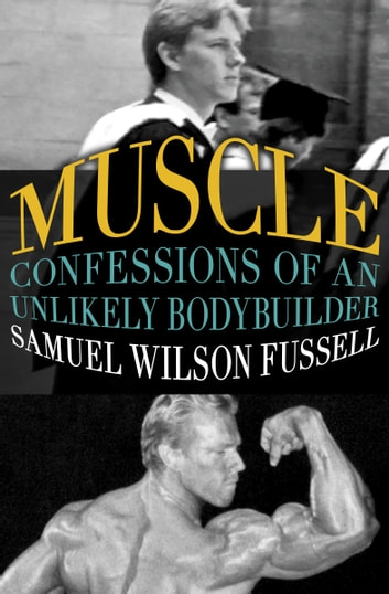 Muscle - Confessions of an Unlikely Bodybuilder ebook by Samuel Wilson Fussell