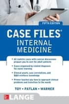 Case Files Internal Medicine, Fifth Edition ebook by Eugene C. Toy, John T. Patlan, Mark T. Warner