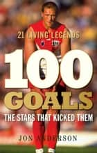 100 Goals - The stars that kicked them ebook by Jon Anderson