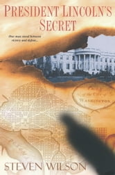 President Lincoln's Secret ebook by Steven Wilson