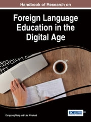 Handbook of Research on Foreign Language Education in the Digital Age ebook by Congcong Wang,Lisa Winstead