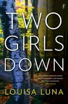 Two Girls Down ebook by Louisa Luna