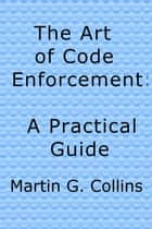 The Art of Code Enforcement ebook by Martin Collins