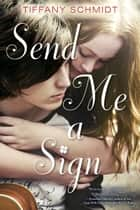 Send Me a Sign ebook by Tiffany Schmidt