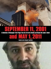 September 11, 2001 and May 1, 2011: A Collection of Newspaper Front Pages from the Terrorist Attacks and Osama Bin Laden's Death - A Collection of Newspaper Front Pages from the Terrorist Attacks and Osama Bin Laden's Death ebook by The Poynter Institute,The Poynter Institute