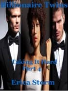 Billionaire Twins: Taking It Hard - Billionaire Twins, #4 ebook by Erica Storm