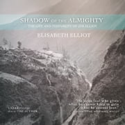 Shadow of the Almighty - The Life and Testament of Jim Elliot audiobook by Elisabeth Elliot