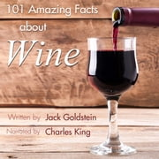 101 Amazing Facts about Wine audiobook by Jack Goldstein