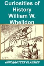 Curiosities of History ebook by WILLIAM W. WHEILDON