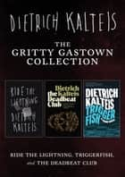 The Gritty Gastown Collection - Ride the Lightning, Triggerfish, and The Deadbeat Club ebook by Dietrich Kalteis