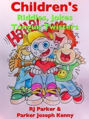 Children's Riddles, Jokes and Tongue Twisters ebook by RJ Parker,Parker Joseph Kenny