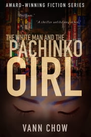 The White Man and the Pachinko Girl ebook by Vann Chow
