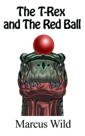 The T-Rex and the Red Ball ebook by Marcus Wild
