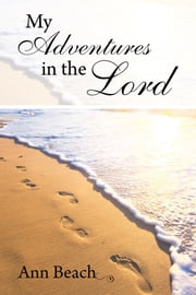My Adventures in the Lord ebook by Ann Beach