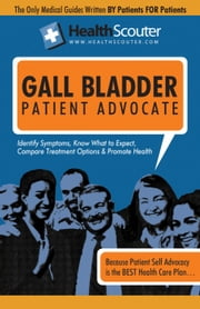 HealthScouter Gall Bladder: Gall Bladder Symptoms and Gall Bladder Diet: Gallbladder Attack: Symptoms of Gallbladder Disease: Gall Bladder Patient Adv ebook by McKibbin, Shana