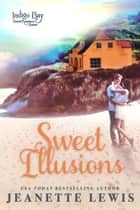 Sweet Illusions - Indigo Bay Sweet Romance Series ebook by Jeanette Lewis, Indigo Bay