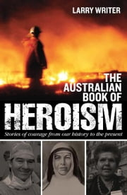The Australian Book of Heroism ebook by Larry Writer
