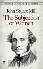 The Subjection of Women ebook by John Stuart Mill