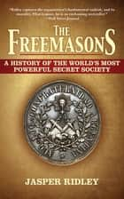 The Freemasons - A History of the World's Most Powerful Secret Society ebook by Jasper Ridley