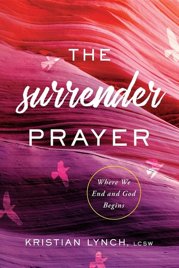 The Surrender Prayer - Where We End and God Begins ebook by Kristian Lynch