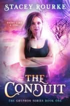 The Conduit - Gryphon Series ebook by Stacey Rourke