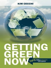 Getting Green Now - Tips For A Greener Life Quick ebook by Kim Cecchi