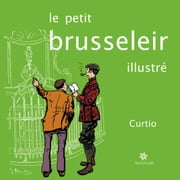 Le petit Brusseleir illustré - Un guide amusant pour tous ebook by Curtio