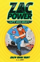 Zac Power Spy Recruit: Zac's Bank Bust - Zac's Bank Bust ebook by