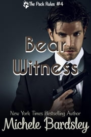 Bear Witness - The Pack Rules, #4 ebook by Michele Bardsley