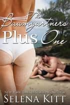 The Baumgartners Plus One ebook by Selena Kitt