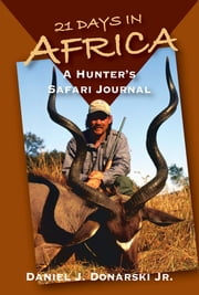 21 Days in Africa - A Hunter's Safari Journal ebook by Daniel J. Donarski