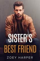 Sister's Best Friend - A Friends To Lovers Romance ebook by Zoey Harper
