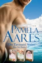 The Tavonesi Series Box Set, Books 5-7 ebook by Pamela Aares
