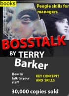 Boss Talk - People skills for managing staff in the new millennium ebook by Terry Barker